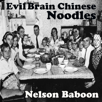 Nelson Baboon - Evil Brain Chinese Noodles