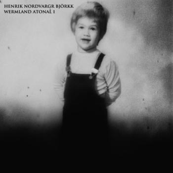Henrik Nordvargr Björkk - Wermland Atonal 1 | Game of Life Label release 30
